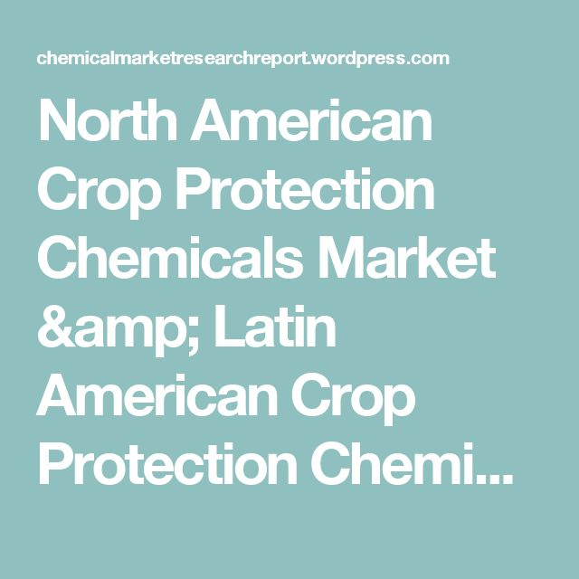 North American Crop Protection Chemicals Market & Latin American Crop Protection Chemicals Market worth $27,806.4 Million By 2018 | Chemical Market Research Report