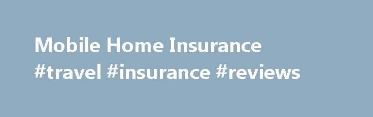 Mobile Home Insurance #travel #insurance #reviews http://insurance.nef2.com/mobile-home-insurance-travel-insurance-reviews/  #mobile home insurance # Quality Coverage For Your Mobile Home. You can help protect your mobile or manufactured home, your belongings and your family with Allstate. The coverage for mobile and manufactured homes is similar to a homeowners insurance policy,... Read more