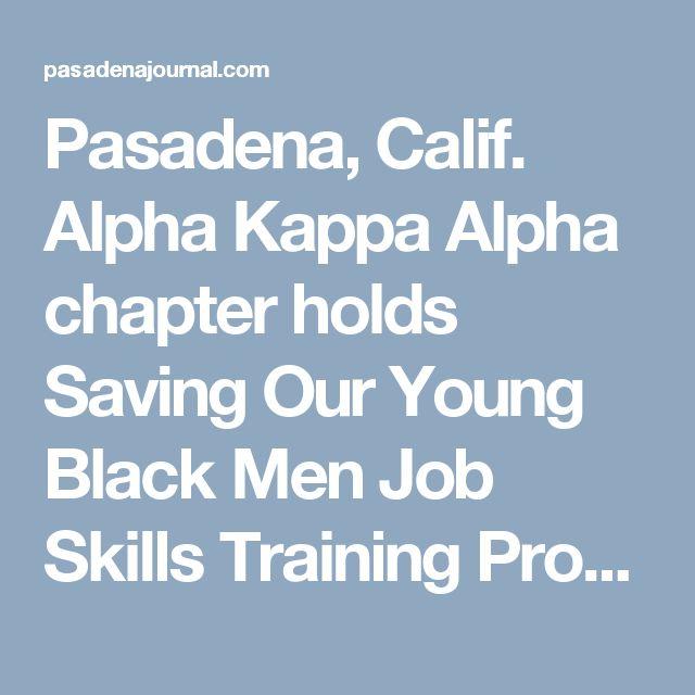 Pasadena, Calif. Alpha Kappa Alpha chapter holds Saving Our Young Black Men Job Skills Training Program.