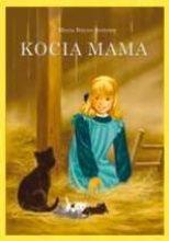 """Kocia mama i jej przygody - Maria Buyno-Arctowa. Pełna ciepła, humoru, ale i dramatycznych przygód opowieść o energicznej, choć nieco zbyt """"roztrzepanej"""" dziewczynce –""""przyjaciółce wszelkiego stworzenia"""", która pragnie ocalić kocią rodzinę przed grożącą jej zagładą."""