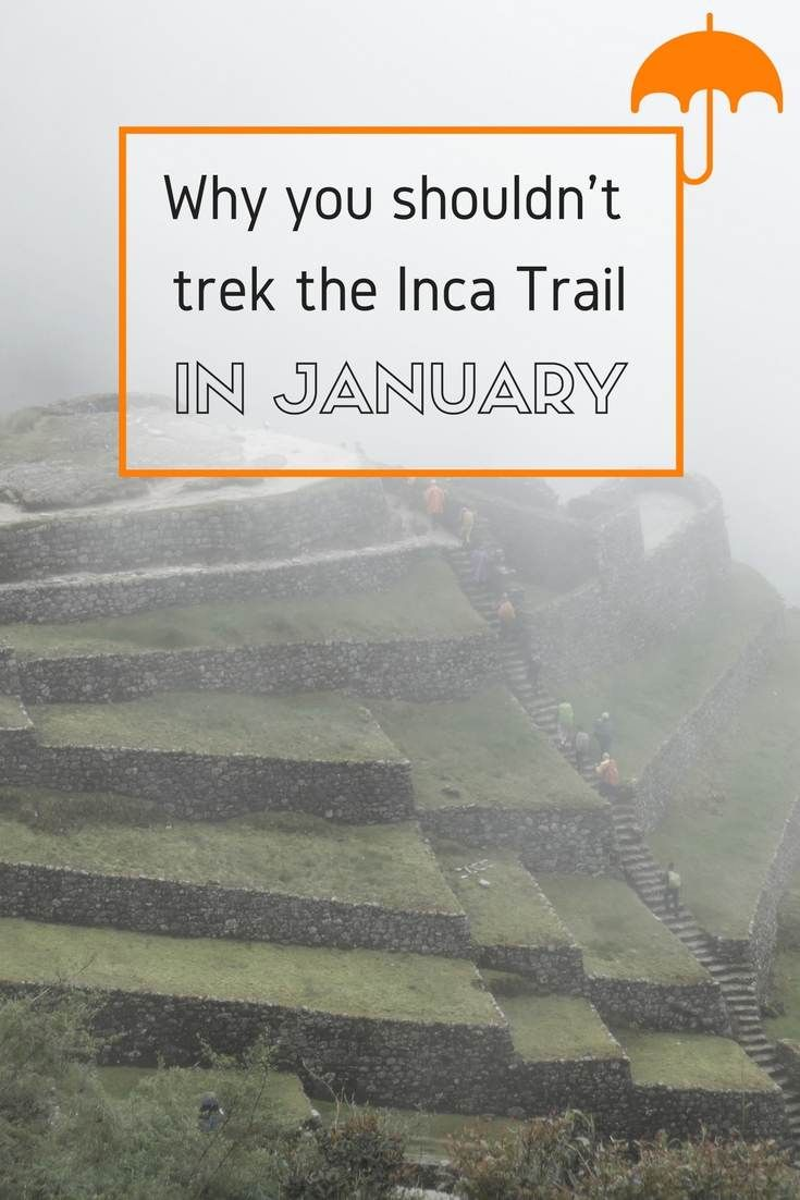 Why you shouldn't trek the Inca Trail in January