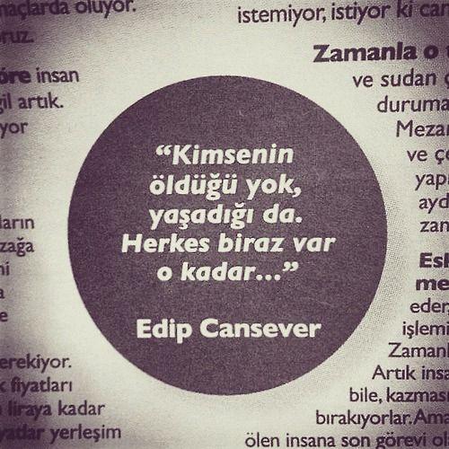 Kimsenin öldüğü yok, yaşadığı da Herkes biraz var o kadar...  - Edip Cansever