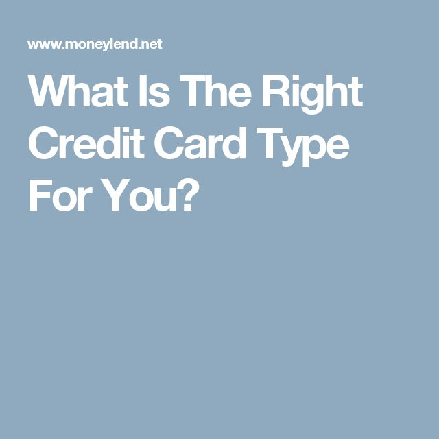 What Is The Right Credit Card Type For You?