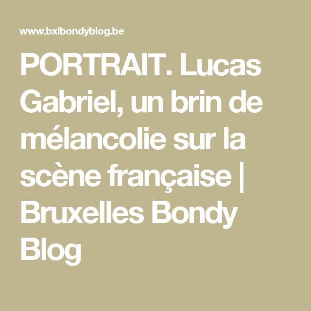 PORTRAIT. Lucas Gabriel, un brin de mélancolie sur la scène française   Bruxelles Bondy Blog