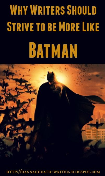 Always be yourself as a writer. Unless you can be Batman. Then always be Batman.