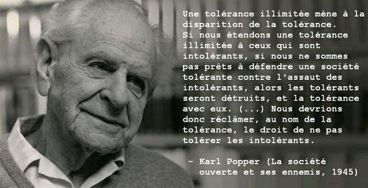 """""""... au nom de la tolérance, nous devrions réclâmer le droit de ne pas tolérer les intolérants."""" - Karl Popper"""