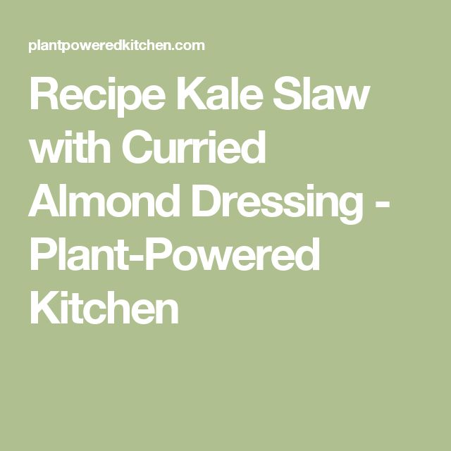 Recipe Kale Slaw with Curried Almond Dressing - Plant-Powered Kitchen