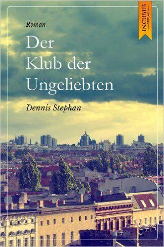 Der Klub der Ungeliebten: Amazon.de: Dennis Stephan: Bücher