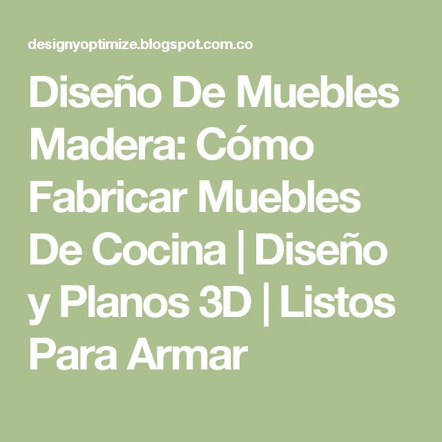 Diseño De Muebles Madera: Cómo Fabricar Muebles De Cocina | Diseño y Planos 3D | Listos Para Armar
