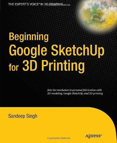Beginning Google Sketchup for 3D Printing (Expert's Voice in 3D Printing): Sandeep Singh: 9781430233619: Amazon.com: Books