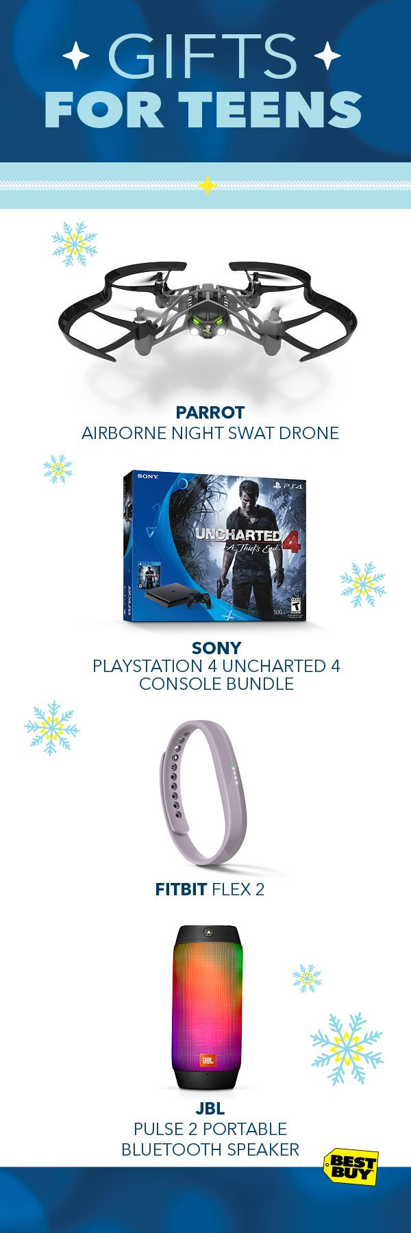 Need some can't-miss tech gifts for the teen on your list? Get their attention with the Parrot Airborne Night Swat Drone that lets you fly day or night. Or blow them away with the new, slimmer, ultra powerful Sony Playstation 4 Uncharted 4 Console Bundle. Count stairs, steps and track your fitness with the Fitbit Flex 2. Or experience the bonerattling bass and awesome light show of the JBL Pulse 2 Bluetooth speaker. Add free shipping, and it's teen tech holiday gifting made easy.