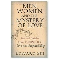 MEN, WOMEN AND THE MYSTERY OF LOVE - Practical Insights from John Paul II's Love and Responsibility, by Edward Sri. In 1960, Fr. Karol Wojtyla (Pope John Paul II) wrote Love and Responsibility, the fruit of his pastoral work, particularly for young people. His analysis of the true meaning of human love is life-transforming and practical, shedding light on real issues between men and women. Edward Sri unpacks the contents of this great work, making it accessible to every reader