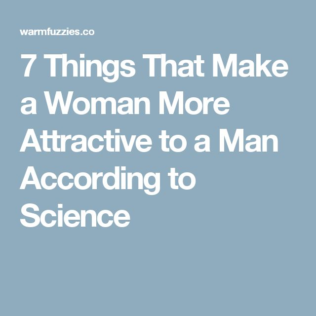 7 Things That Make a Woman More Attractive to a Man According to Science