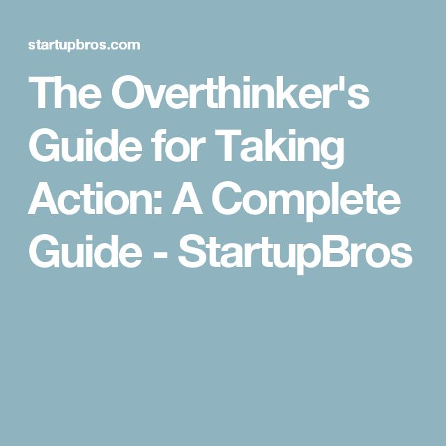 The Overthinker's Guide for Taking Action: A Complete Guide - StartupBros