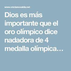 Dios es más importante que el oro olímpico dice nadadora de 4 medalla olímpica…