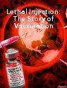 Lethal Injection: The Story of Vaccination.   The definitive look into the history of vaccination. From cancer, to autism, to the purposeful sterilization of innocent people around the globe, find out why all of these things are perfectly legal according to U.S. CODE – why the government considers you no different than cattle in their own law.