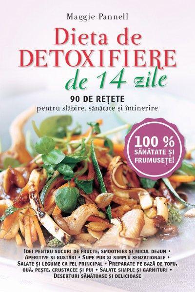 Maggie Pannell - Dieta de detoxifiere in 14 zile. 90 de retete pentru slabire, sanatate si intinerire -