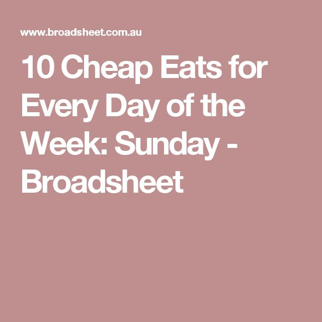 10 Cheap Eats for Every Day of the Week: Sunday - Broadsheet