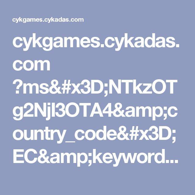cykgames.cykadas.com ?ms=NTkzOTg2NjI3OTA4&country_code=EC&keyword=ECCNYACK093&media=200