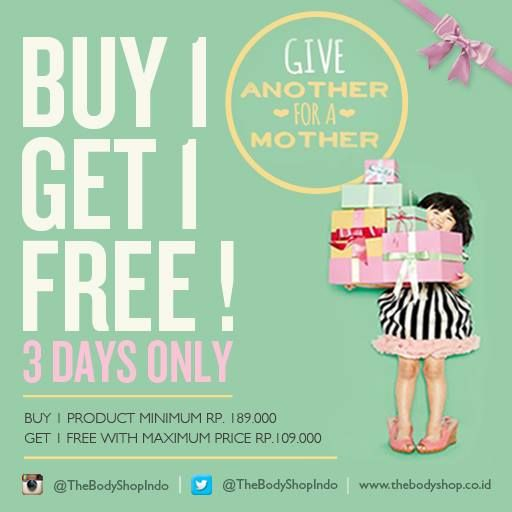 BUY 1 GET 1 FREE special for LYB Members on this Mother's Day. Only for 3 days 11 - 13 May 2014. Visit The Body Shop at Kuningan City LG NOW! T&C Apply
