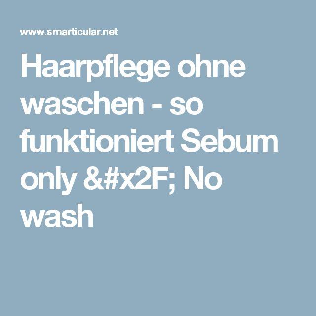 Haarpflege ohne waschen - so funktioniert Sebum only / No wash