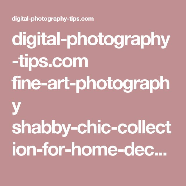 digital-photography-tips.com fine-art-photography shabby-chic-collection-for-home-decor-jenny-rainbow-fine-art-photography