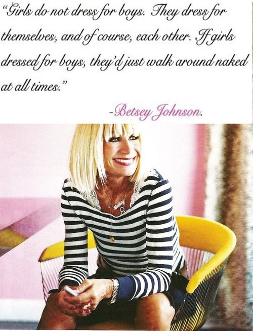 LOVE Betsy!: Girls, Betsy Johnson, Cheesy Quotes, Better, Dresses, Boys, Fav Quotes, Betsey Johnson, A Quotes