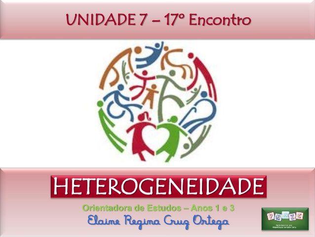 Unidade 7 - PNAIC - Heterogeneidade by Elaine Cruz via slideshare