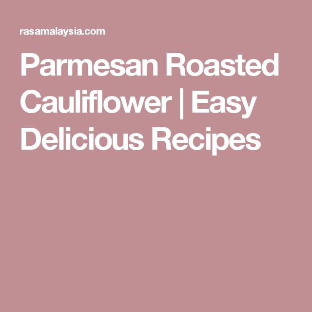 Parmesan Roasted Cauliflower | Easy Delicious Recipes