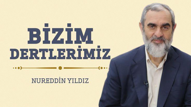 266) Bizim Dertlerimiz - Hayat Rehberi- Nureddin YILDIZ