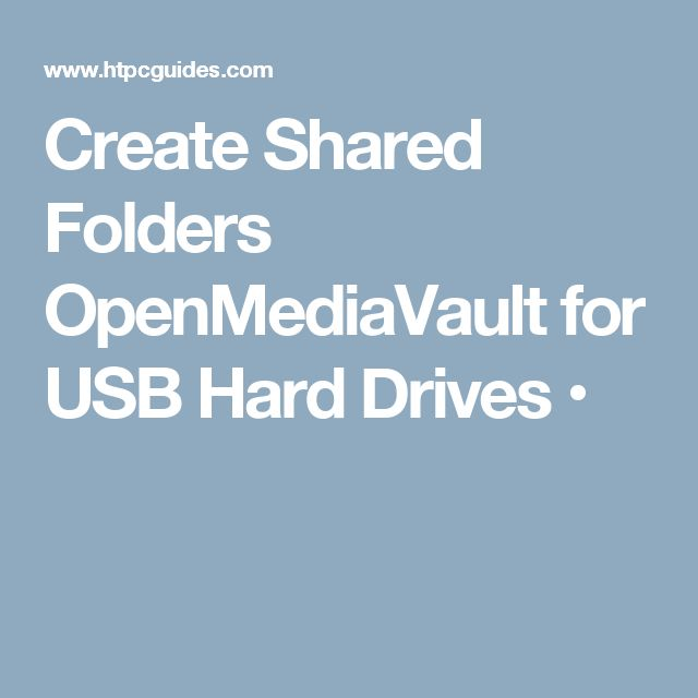 Create Shared Folders OpenMediaVault for USB Hard Drives •