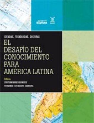 Parker Cristian y Fernando Estenssoro (eds.). El Desafío del Conocimiento para América Latina. Santiago: Ed. Explora CONICYT-USACH.
