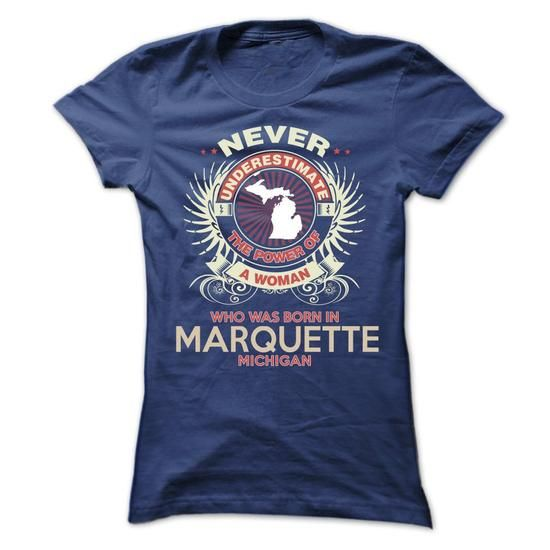 awesome Never underestimate the power of a woman who was born in Marquette michigan Check more at http://9tshirt.net/never-underestimate-the-power-of-a-woman-who-was-born-in-marquette-michigan/