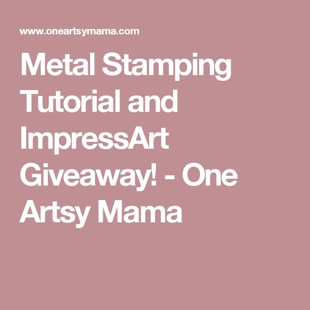 Metal Stamping Tutorial and ImpressArt Giveaway! - One Artsy Mama