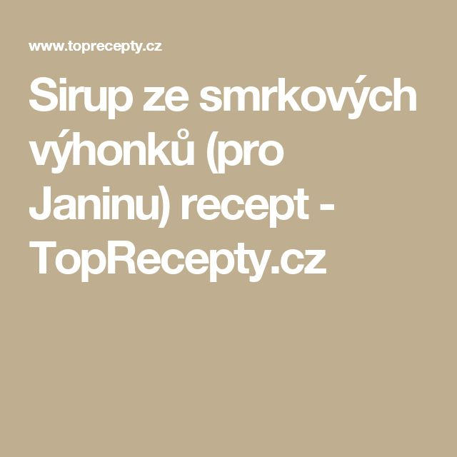 Sirup ze smrkových výhonků (pro Janinu) recept - TopRecepty.cz