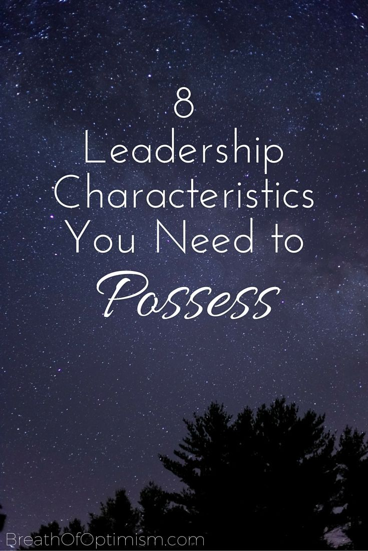 best leadership characteristics ideas 8 leadership characteristics you need to possess breath of optimism