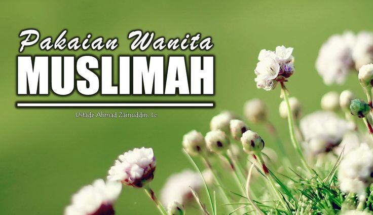 Pakaian Wanita Muslimah - Ustadz Ahmad Zainuddin, Lc