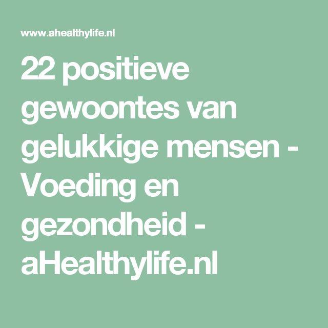 22 positieve gewoontes van gelukkige mensen - Voeding en gezondheid - aHealthylife.nl