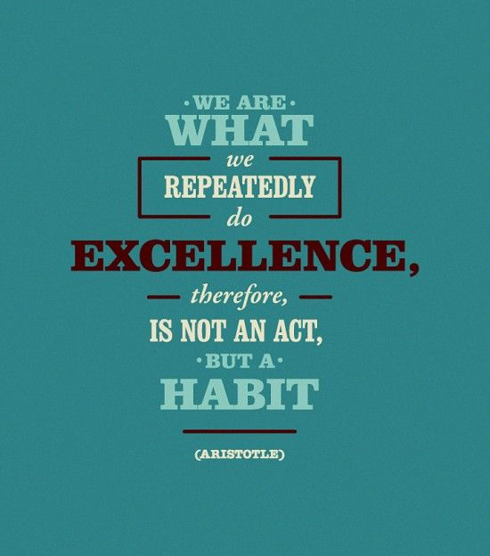 Excellence - Aristotle quote: Thoughts, Good Habits, Favorit Quotes, Wisdom, Truths, Things, Living, Inspiration Quotes, Repeated