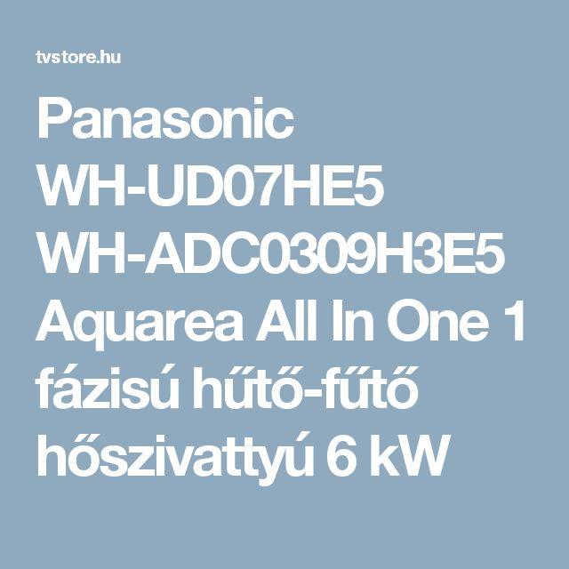 Panasonic WH-UD07HE5 WH-ADC0309H3E5  Aquarea All In One 1 fázisú hűtő-fűtő hőszivattyú 6 kW