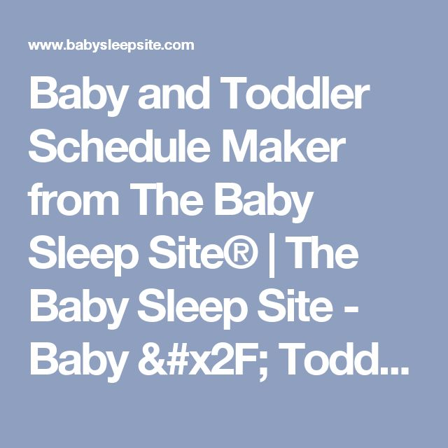 Baby and Toddler Schedule Maker from The Baby Sleep Site® | The Baby Sleep Site - Baby / Toddler Sleep Consultants