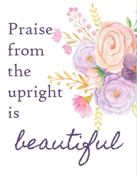 Praise from the upright it beautiful. Psalm 33:1 art available at Glorious Within Her!