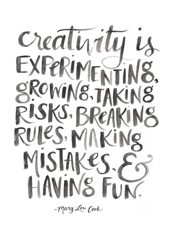 Creativity is experimenting, growing, taking risks, breaking rules, making mistakes and having fun.