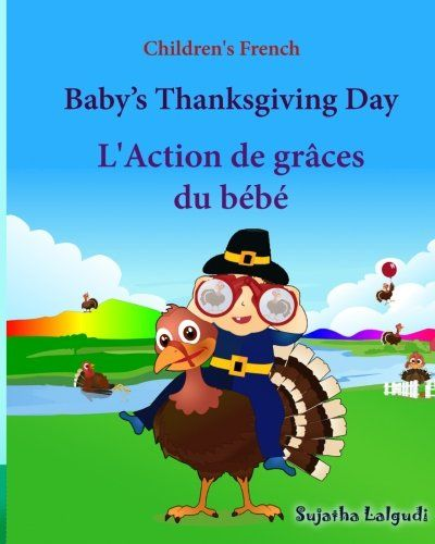 Children's French: Baby's Thanksgiving Day. L'Action de graces du bebe: Children's Picture book English-French (Bilingual Edition) (French ... French books for children) (Volume 30) Price:$6.99