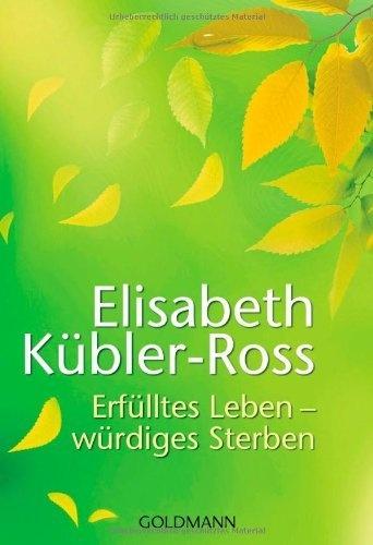 Erfülltes Leben - würdiges Sterben von Elisabeth Kübler-Ross, http://www.amazon.de/dp/3442173272/ref=cm_sw_r_pi_dp_VEoZqb1FMBZJA