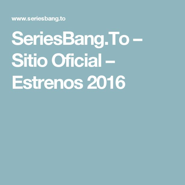 SeriesBang.To – Sitio Oficial – Estrenos 2016