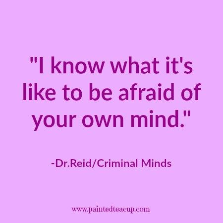 Anxiety quote. Mental Health Quote. I know what it's like to be afraid of your own mind. -Dr.ReidCriminal Minds. Mental health awareness