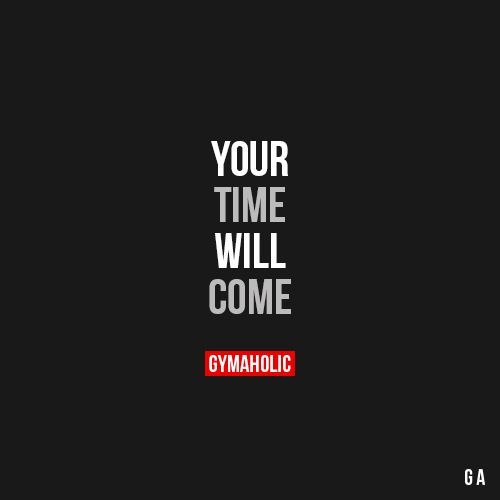 Your Time Will Come  Fitness Revolution -> http://www.gymaholic.co  #fit…