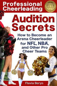 Professional Cheerleading Audition Secrets: How To Become an Arena Cheerleader for NFL, NBA and Other Pro Cheer Teams