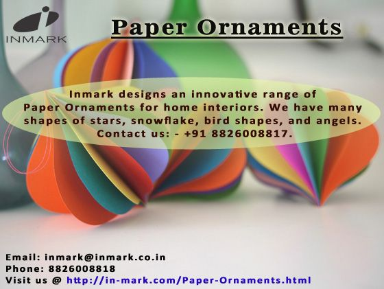 Inmark designs an innovative range of Paper Ornaments for home interiors. We have many shapes of stars, snowflake, bird shapes, and angels. Contact us: - +91 8826008817